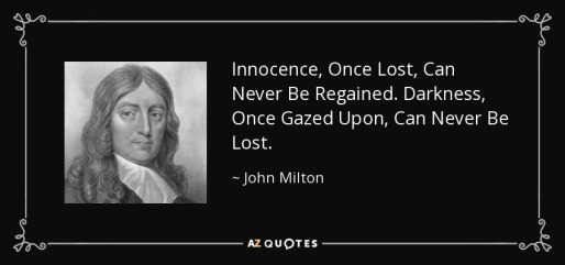 quote-innocence-once-lost-can-never-be-regained-darkness-once-gazed-upon-can-never-be-lost-john-milton-39-78-52